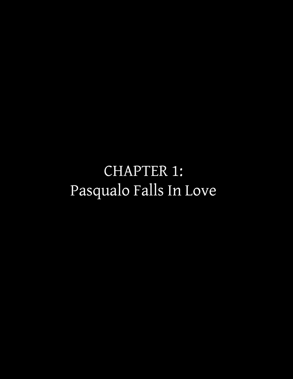 Chapter 1: Pasqualo Falls In Love