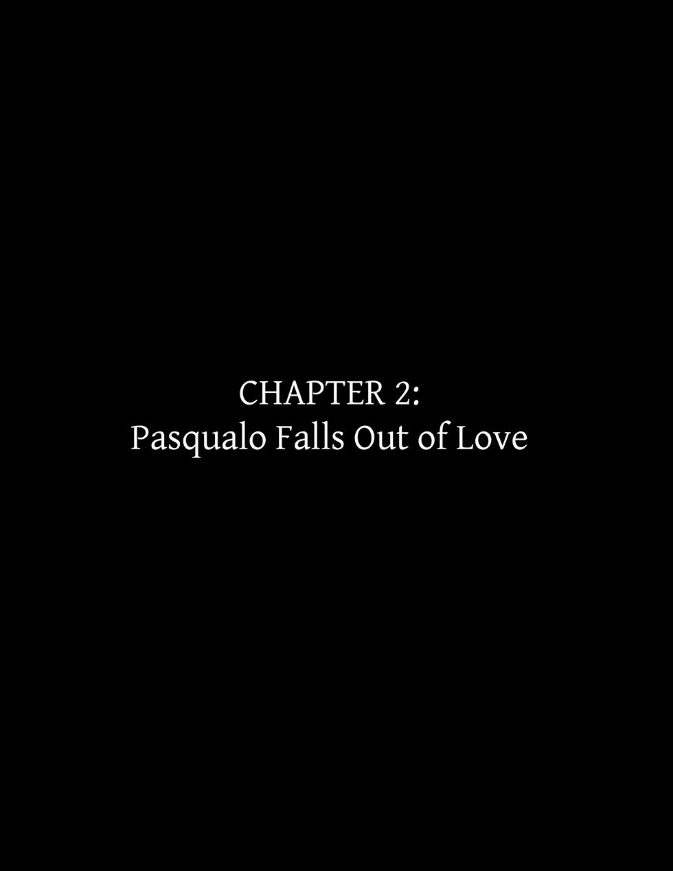 Chapter 2: Pasqualo Falls Out of Love