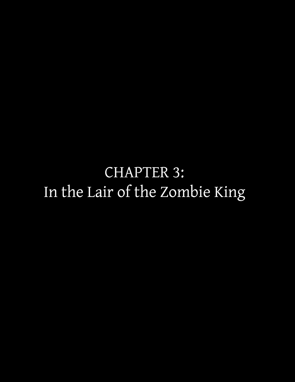 Chapter 3: In the Lair of the Zombie King